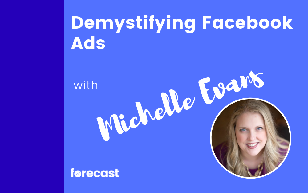 From Cold To Warm To Hot. Demystifying Facebook Ads with Michelle Evans