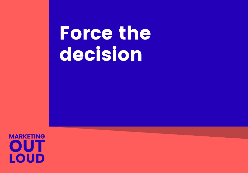 Force the decision