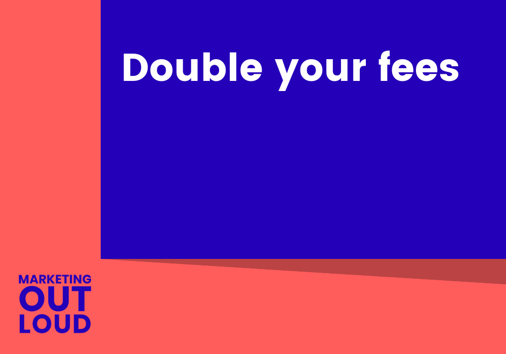 Double your fees
