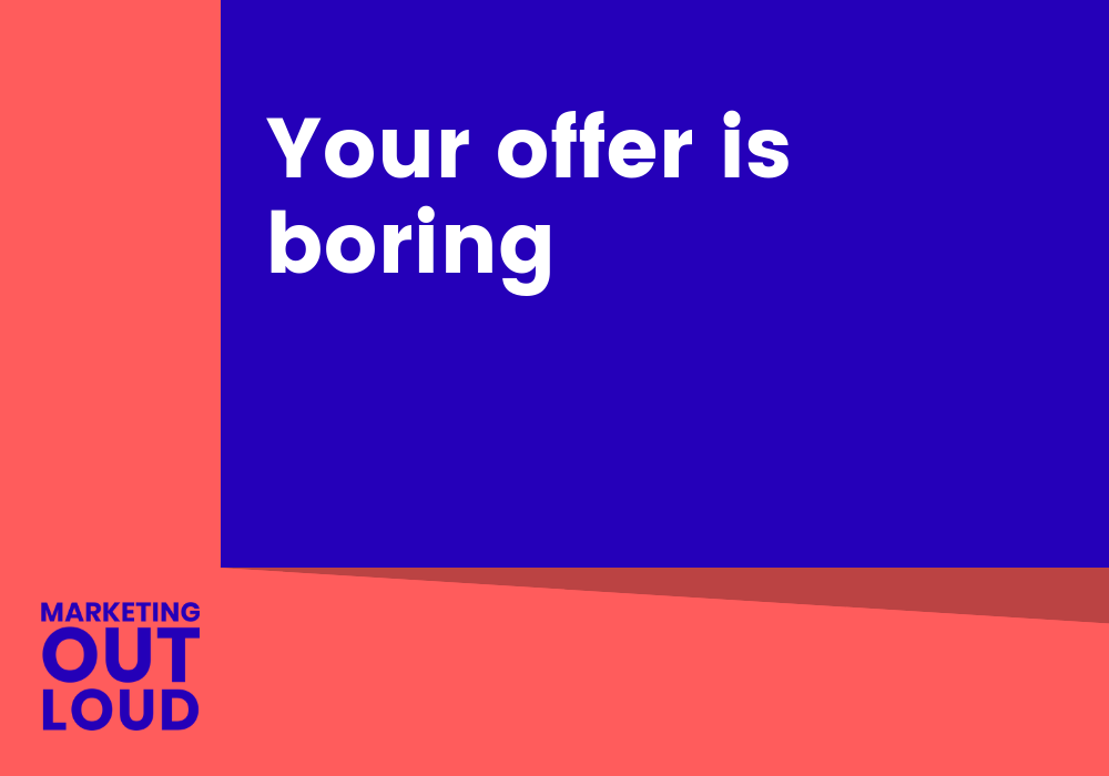 Your offer is boring