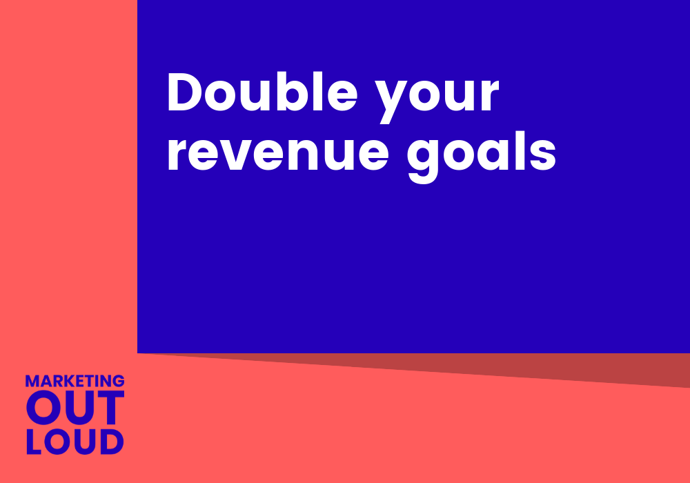 Double your revenue goal