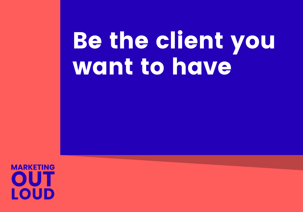 Be the client you want to have