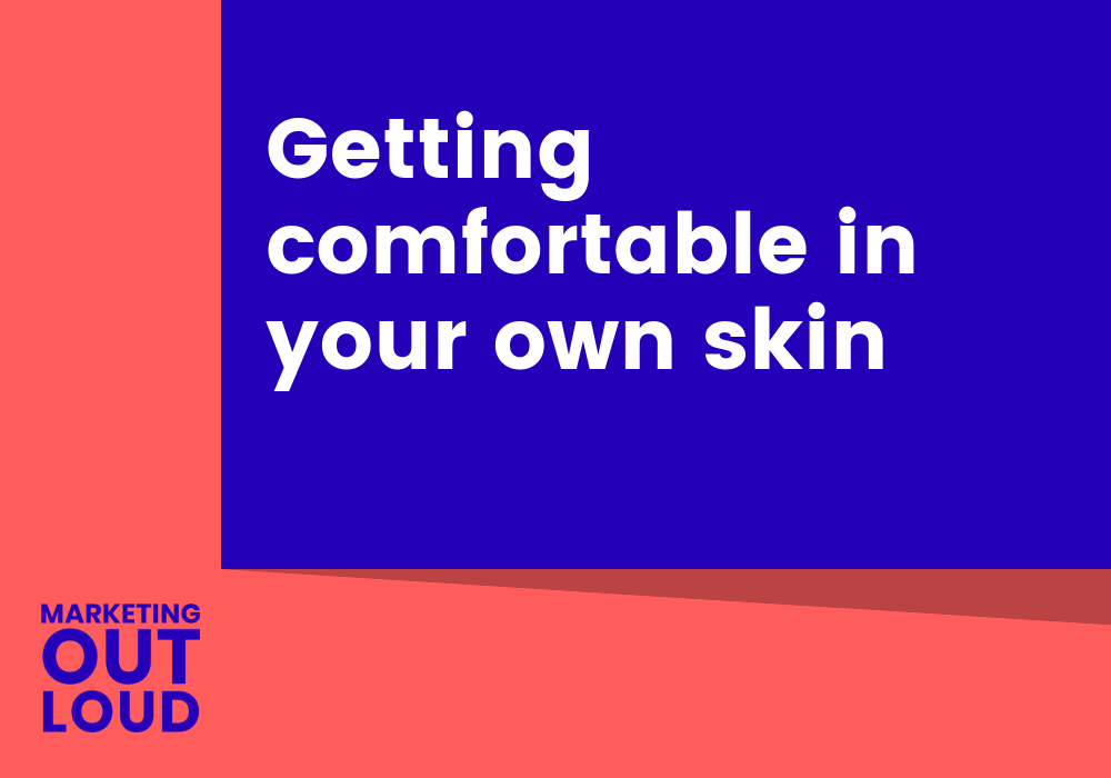 Getting comfortable in your own skin