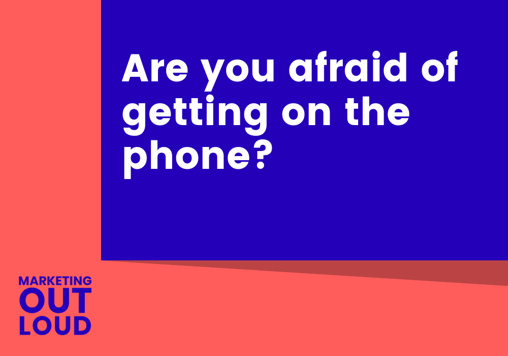 Are you afraid of getting on the phone?