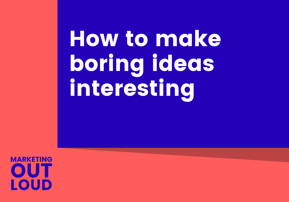 How to make boring ideas interesting