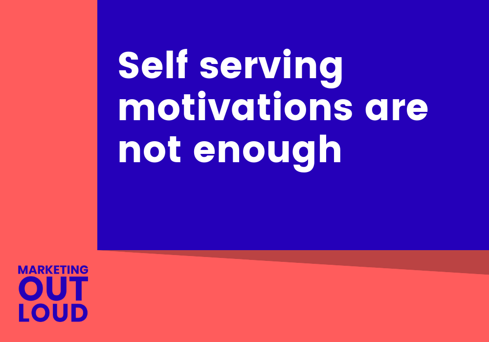 Self serving motivations are not enough