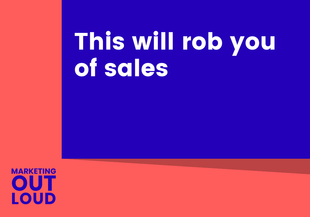 This will rob you of sales