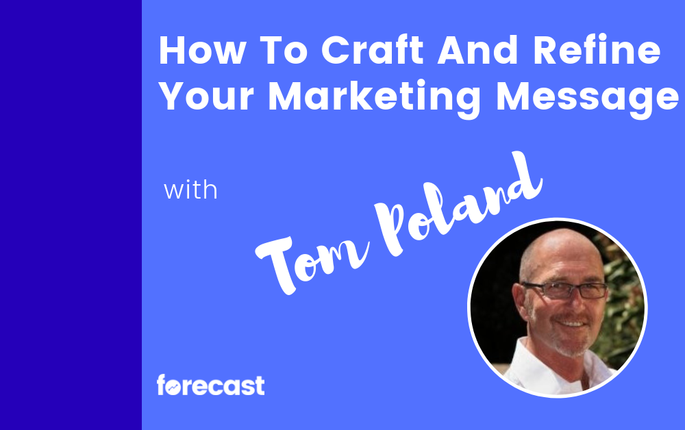 How To Craft And Refine Your Marketing Message with Tom Poland