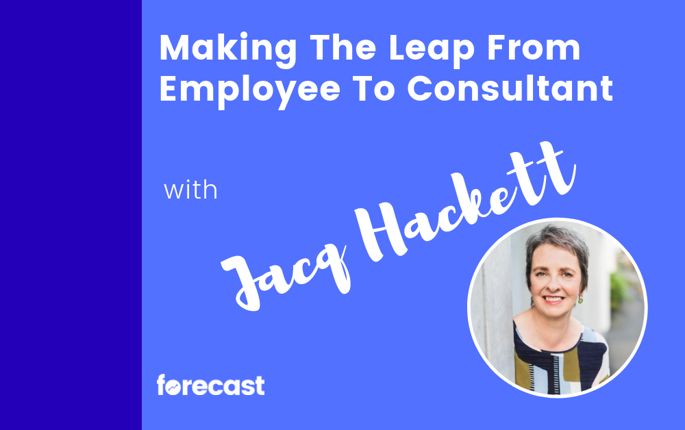 Making The Leap From Employee To Consultant with Jacq Hackett