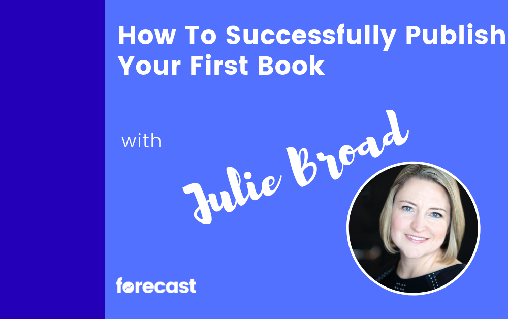 How To Successfully Publish Your First Book with Julie Broad