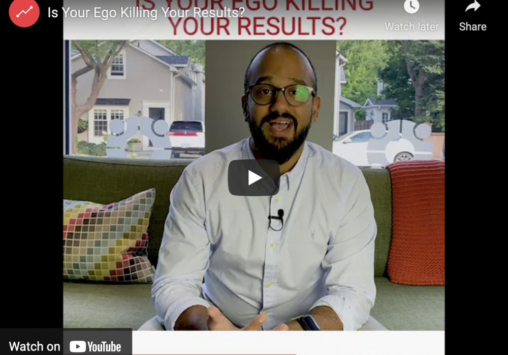 Is Your Ego Killing Your Results?